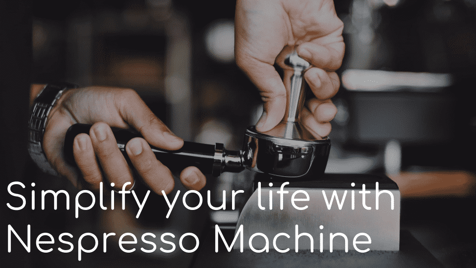Simplify your life with Nespresso Machine