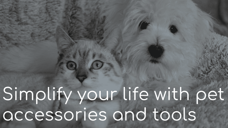 Simplify your life with pet accessories and tools